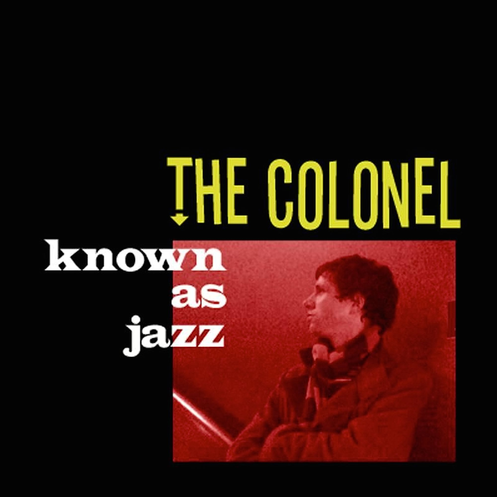 The Colonel 'Known As Jazz' cover art.