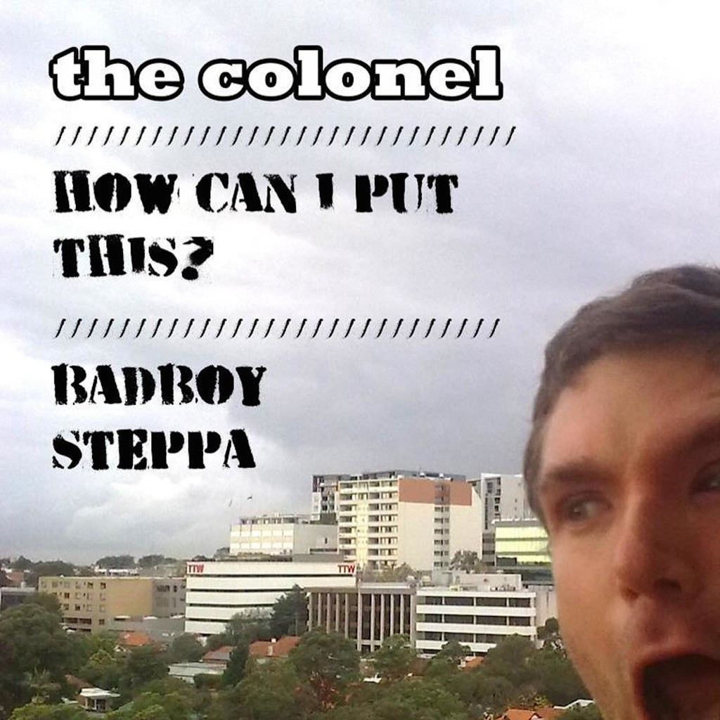 The Colonel 'How Can I Put This? / Badboy Steppa' cover art.